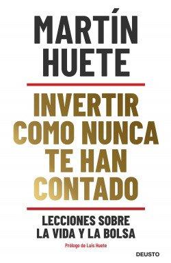Invertir como nunca te han contado – Martín Huete